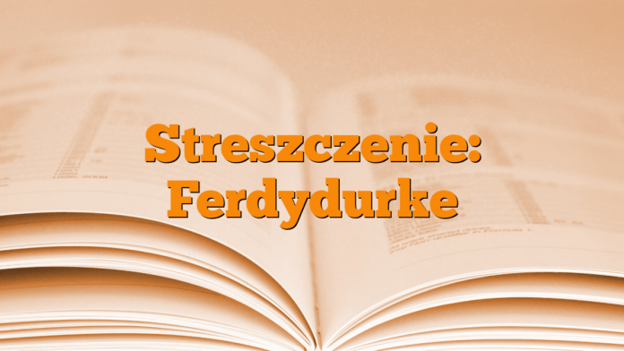 Streszczenie: Ferdydurke
