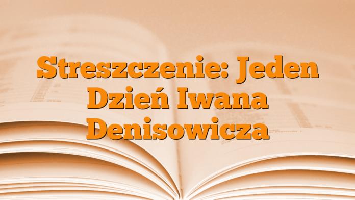 Streszczenie: Jeden Dzień Iwana Denisowicza