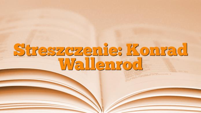 Streszczenie: Konrad Wallenrod