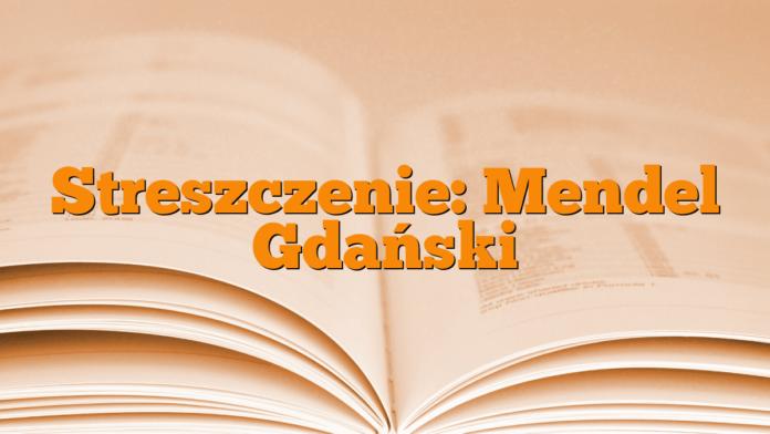 Streszczenie: Mendel Gdański