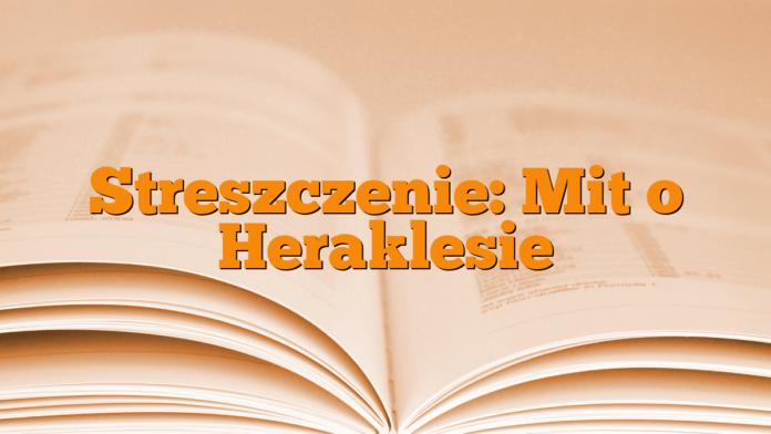 Streszczenie: Mit o Heraklesie