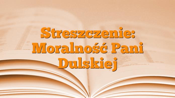 Streszczenie: Moralność Pani Dulskiej