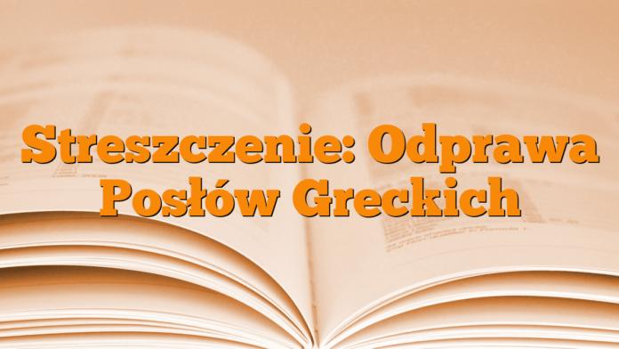 Streszczenie: Odprawa Posłów Greckich
