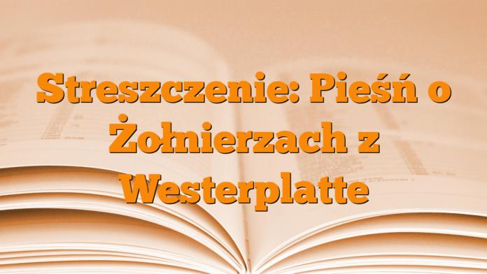 Streszczenie Pieśń O żołnierzach Z Westerplatte