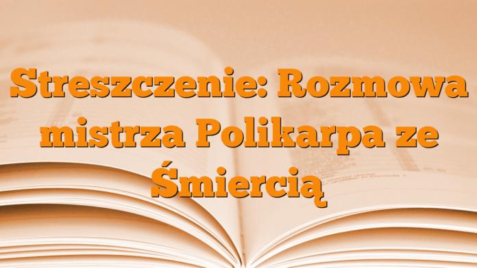 Streszczenie: Rozmowa mistrza Polikarpa ze Śmiercią