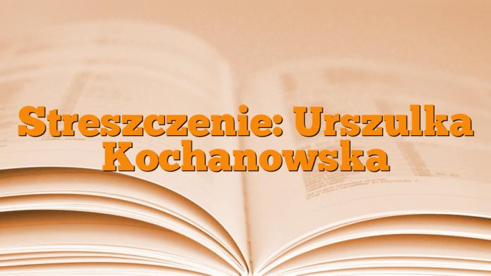 Streszczenie: Urszulka Kochanowska