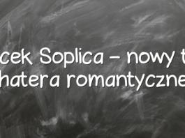 Jacek Soplica – nowy typ bohatera romantycznego