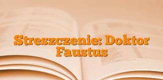 Streszczenie: Doktor Faustus