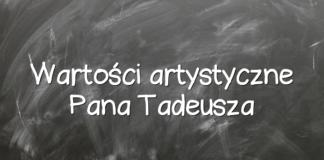 Wartości artystyczne Pana Tadeusza
