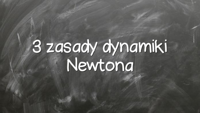 3 zasady dynamiki Newtona