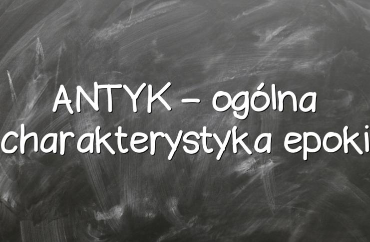 ANTYK – ogólna charakterystyka epoki
