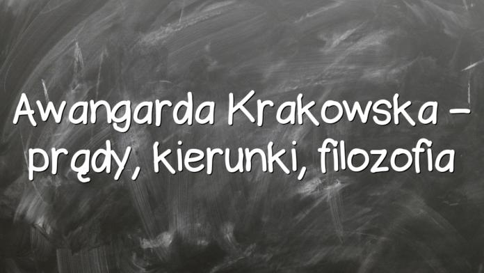 Awangarda Krakowska – prądy, kierunki, filozofia