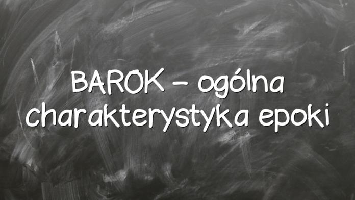 BAROK – ogólna charakterystyka epoki