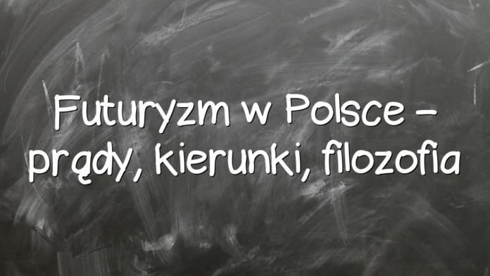 Futuryzm w Polsce – prądy, kierunki, filozofia