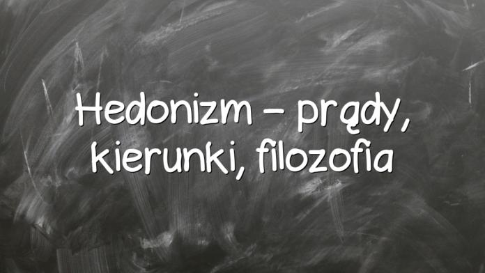 Hedonizm – prądy, kierunki, filozofia