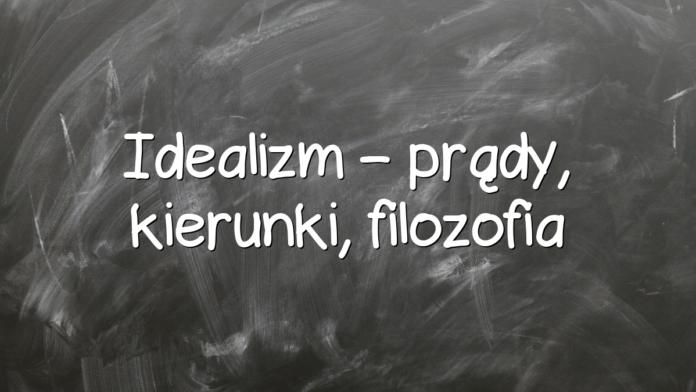 Idealizm – prądy, kierunki, filozofia