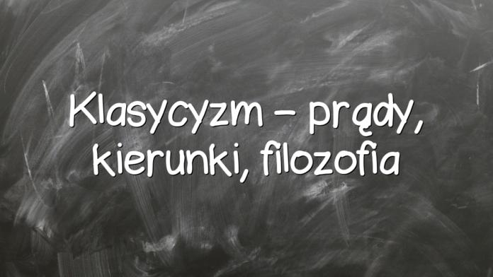 Klasycyzm – prądy, kierunki, filozofia