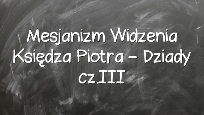 Mesjanizm Widzenia Księdza Piotra – Dziady cz.III