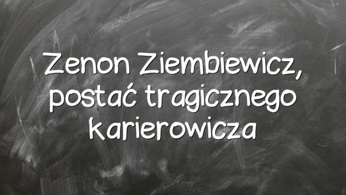 Zenon Ziembiewicz, postać tragicznego karierowicza